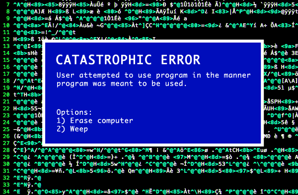 Catastrophic Error - User attempted to use program in the manner program was meant to be used
