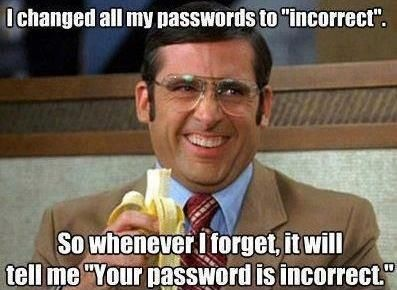 "I changed all my passwords to ""incorrect"""