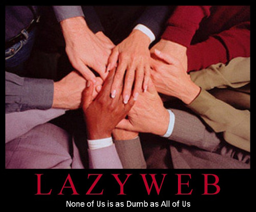 demotivational poster: Lazyweb. None of us is as dumb as all of us.