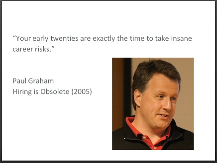 cusec-presentation: 'Your early twenties are exactly the time to take insane career risks.', Paul Graham