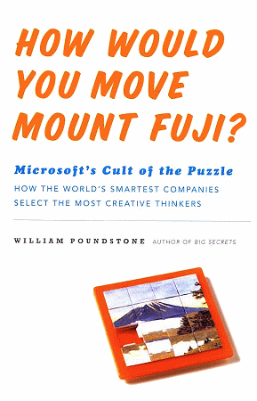 How Would You Move Mount Fuji? Microsoft's Cult of the Puzzle - How the World's Smartest Company Selects the Most Creative Thinkers.