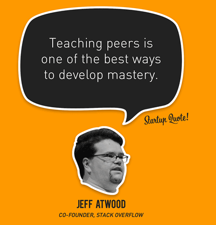 Jeff Atwood: Teaching peers is one of the best ways to develop mastery