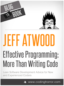 Blog to Book - Effective Programming: More Than Writing Code (Jeff Atwood)